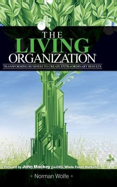 The Living Organization: Transforming Business to Create Extraordinary Results - Wolfe, Norman