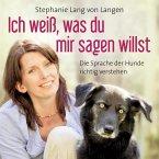 Ich weiß, was du mir sagen willst - Die Sprache der Hunde richtig verstehen (Ungekürzt) (MP3-Download)