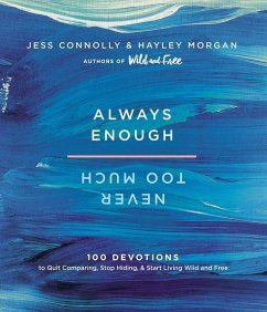 Always Enough, Never Too Much: 100 Devotions to Quit Comparing, Stop Hiding, and Start Living Wild and Free - Connolly, Jess; Morgan, Hayley