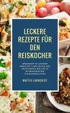 Leckere Rezepte für den Reiskocher - Insgesamt 50 leckere Gerichte / Von vegan und vegetarisch bis hin zu schmackhaften Fleischgerichten (Kochen mit dem Reiskocher, #2) (eBook, ePUB)