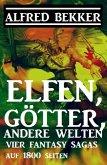 Elfen, Götter, andere Welten: Vier Fantasy-Sagas auf 1800 Seiten (eBook, ePUB)