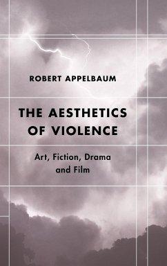 The Aesthetics of Violence - Appelbaum, Robert