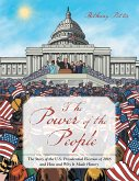 The Power of the People: The Story of the U.S. Presidential Election of 2016 and How and Why It Made History