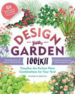 Design-Your-Garden Toolkit: Visualize the Perfect Plant Combinations for Your Yard; Step-By-Step Guide with Profiles of 128 Popular Plants, Reusab - Gervais, Michelle