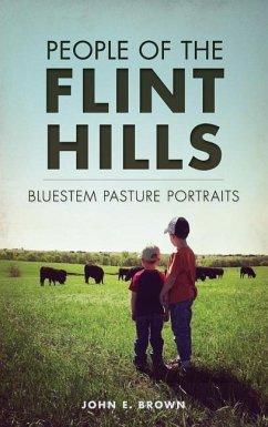 People of the Flint Hills: Bluestem Pasture Portraits - Brown, John E.