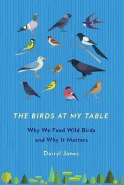 The Birds at My Table: Why We Feed Wild Birds and Why It Matters