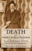 Death in North Carolina's Piedmont: Tales of Murder, Suicide and Causes Unknown