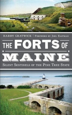 The Forts of Maine: Silent Sentinels of the Pine Tree State - Gratwick, Harry