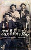 Twin Cities Prohibition: Minnesota Blind Pigs & Bootleggers