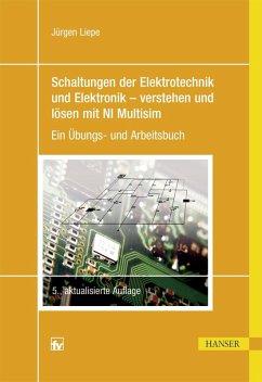 Schaltungen der Elektrotechnik und Elektronik - verstehen und lösen mit NI Multisim (eBook, ePUB) - Liepe, Jürgen