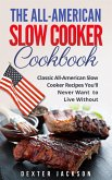 The All-American Slow Cooker Cookbook: 120 Classic All-American Slow Cooker Recipes You'll Never Want to Live Without (eBook, ePUB)