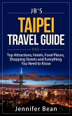 Taipei Travel Guide: Top Attractions, Hotels, Food Places, Shopping Streets, and Everything You Need to Know (JB's Travel Guides) (eBook, ePUB)