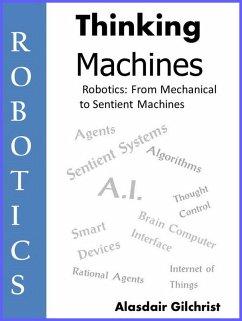 Robotics: from Mechanical to Sentient Machines (Thinking Machines, #1) (eBook, ePUB) - Gilchrist, Alasdair