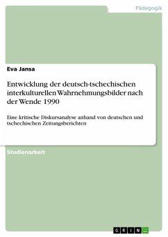 Entwicklung der deutsch-tschechischen interkulturellen Wahrnehmungsbilder nach der Wende 1990 (eBook, PDF)