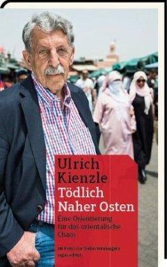Tödlich Naher Osten - Kienzle, Ulrich