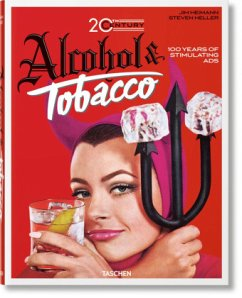 Jim Heimann. 20th Century Alcohol & Tobacco Ads - Heller, Steven; Silver, Allison