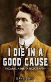 I Die in a Good Cause - (eBook, ePUB)