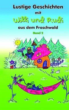 Lustige Geschichten mit Willi und Rudi aus dem Froschwald (eBook, ePUB)