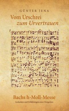 Vom Urschrei zum Urvertauen - Bachs h-Moll-Messe (eBook, ePUB)