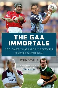 The GAA Immortals: 100 Gaelic Games Legends - Scally, John