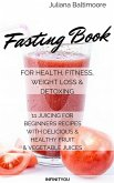 Fasting Book For Health, Fitness, Weight Loss & Detoxing 11 Juicing For Beginners Recipes With delicious & Healthy Fruit & Vegetable Juices (eBook, ePUB)