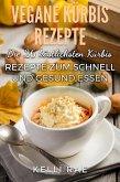 Vegane Kürbis Rezepte: Die 26 köstlichsten Kürbis Rezepte zum schnell und gesund Essen (eBook, ePUB)
