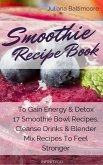 Smoothie Recipe Book To Gain Energy & Detox 17 Smoothie Bowl Recipes, Cleanse Drinks & Blender Mix Recipes To Feel Stronger (eBook, ePUB)
