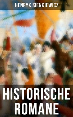 Historische Romane von Henryk Sienkiewicz (Vollständige deutsche Ausgaben) (eBook, ePUB)