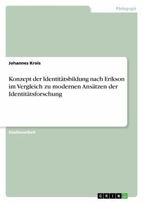 Konzept Der Identitätsbildung Nach Erikson Im Vergleich Zu Modernen  Ansätzen Der Identitätsforschung   Krois, Johannes