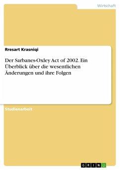 Der Sarbanes-Oxley Act of 2002. Ein Überblick über die wesentlichen Änderungen und ihre Folgen