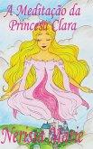 A Meditação da Princesa Clara (historia infantil, livros infantis, livros de crianças, livros para bebês, livros paradidáticos, livro infantil ilustra