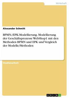 BPMN-/EPK-Modellierung. Modellierung der Geschäftsprozesse WebShop1 mit den Methoden BPMN und EPK und Vergleich der Modelle/Methoden