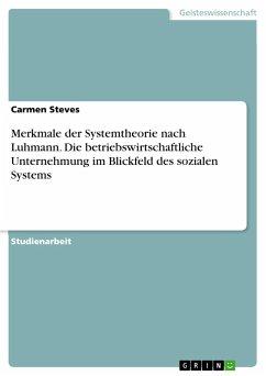 Merkmale der Systemtheorie nach Luhmann. Die betriebswirtschaftliche Unternehmung im Blickfeld des sozialen Systems