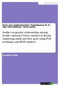Studies on genetic relationships among locally cultivated Citrus varieties in Kerala employing matK and rbcL gene using PCR technique and RFLP markers (eBook, PDF)