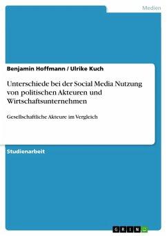Unterschiede bei der Social Media Nutzung von politischen Akteuren und Wirtschaftsunternehmen (eBook, PDF)
