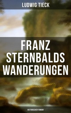 Franz Sternbalds Wanderungen (Historischer Roman) (eBook, ePUB) - Tieck, Ludwig