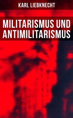 Militarismus und Antimilitarismus (eBook, ePUB) - Liebknecht, Karl