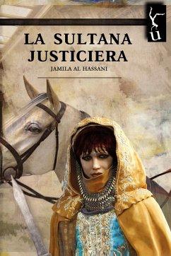 La sultana justiciera (eBook, ePUB) - Al hassani, Jamila