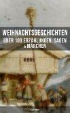 Weihnachtsgeschichten: Über 100 Erzählungen, Sagen & Märchen (Illustriert) (eBook, ePUB)