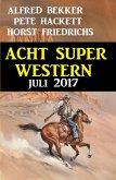 Acht Super Western Juli 2017 (eBook, ePUB)