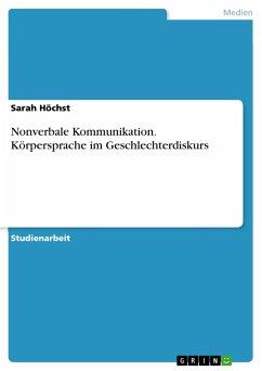 Nonverbale Kommunikation. Körpersprache im Geschlechterdiskurs - Höchst, Sarah