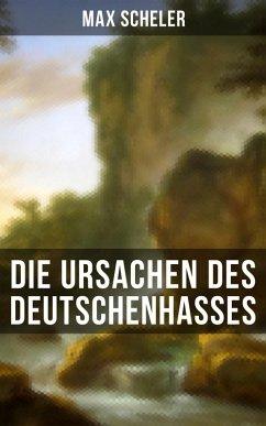 Die Ursachen des Deutschenhasses (eBook, ePUB) - Scheler, Max