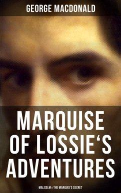 MARQUISE OF LOSSIE'S ADVENTURES: Malcolm & The Marquis's Secret (eBook, ePUB) - Macdonald, George