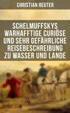Schelmuffskys warhafftige curiöse und sehr gefährliche Reisebeschreibung zu Wasser und Lande (eBook, ePUB)