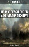 Heimatgeschichten & Heimatgedichten von Peter Rosegger (Über 200 Titel in einem Buch) (eBook, ePUB)