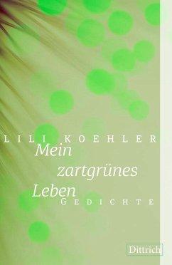 Mein zartgrünes Leben (eBook, PDF) - Koehler, Lili
