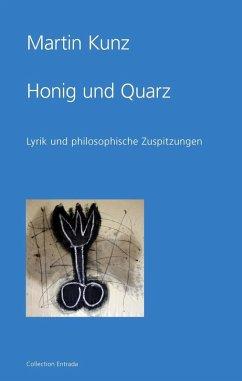 Honig und Quarz (eBook, ePUB) - Kunz, Martin