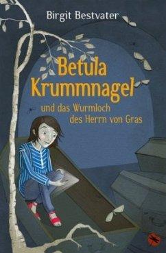 Betula Krummnagel und das Wurmloch des Herrn von Gras - Bestvater, Birgit