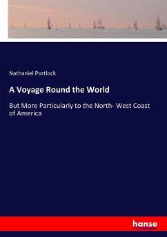 A Voyage Round the World - Portlock, Nathaniel