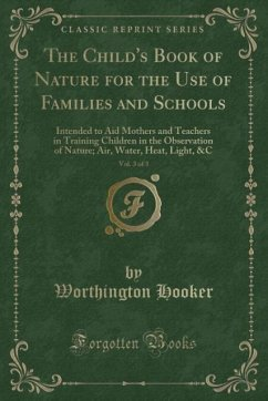 The Child's Book of Nature for the Use of Families and Schools, Vol. 3 of 3 - Hooker, Worthington